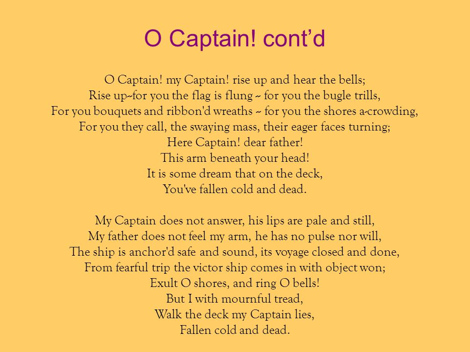 O Captain! cont'd O Captain! my Captain! rise up and hear the bells;