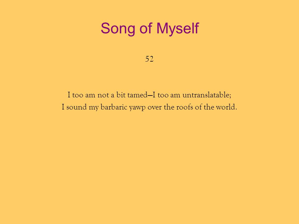 Song of Myself 52 I too am not a bit tamed—I too am untranslatable;