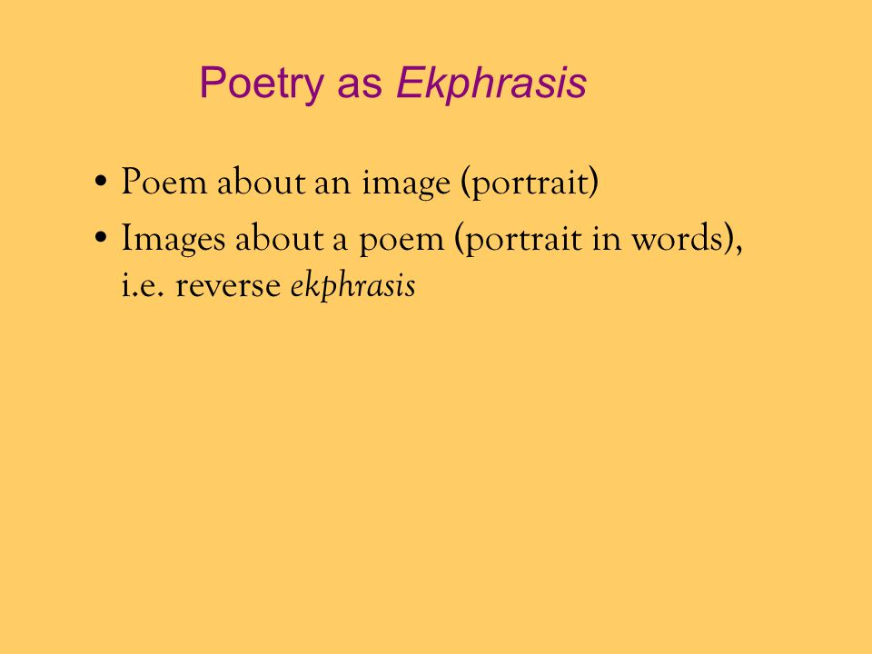 Poetry as Ekphrasis Poem about an image (portrait)