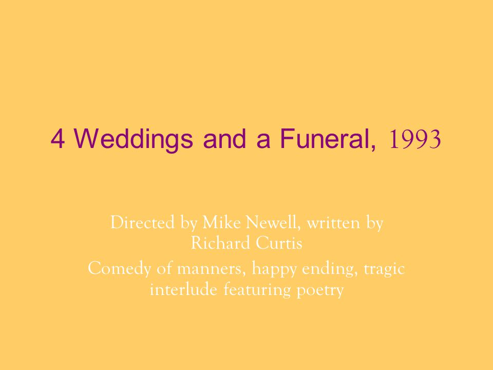 4 Weddings and a Funeral, 1993 Directed by Mike Newell, written by Richard Curtis.
