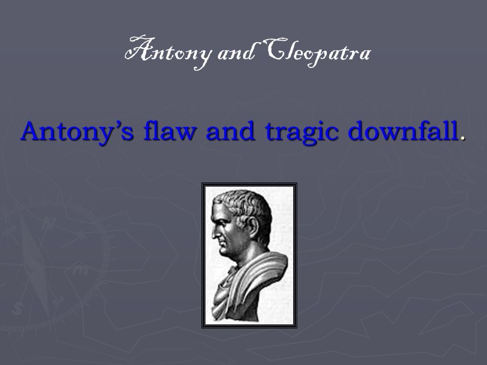 Antony's flaw and tragic downfall.