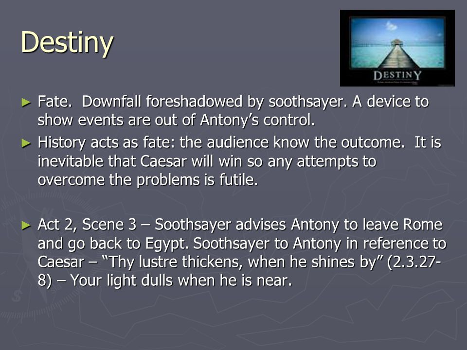 Destiny Fate. Downfall foreshadowed by soothsayer. A device to show events are out of Antony's control.