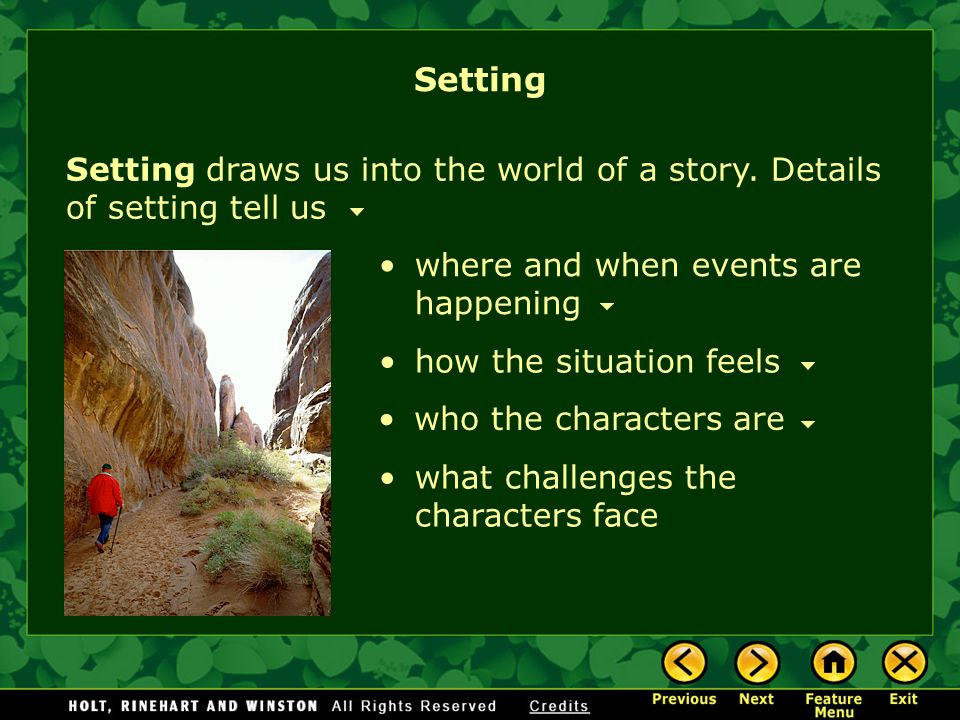 Setting Setting draws us into the world of a story. Details of setting tell us. where and when events are happening.
