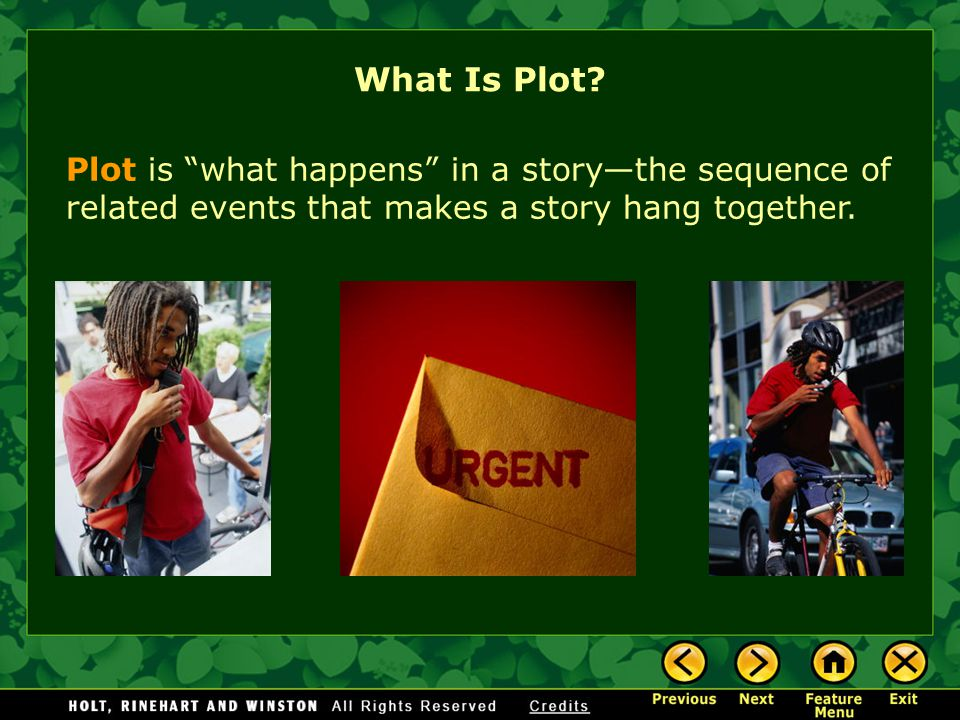 What Is Plot Plot is what happens in a story—the sequence of related events that makes a story hang together.
