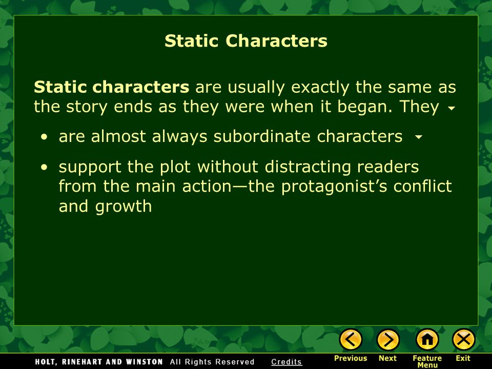 Static Characters Static characters are usually exactly the same as the story ends as they were when it began. They.