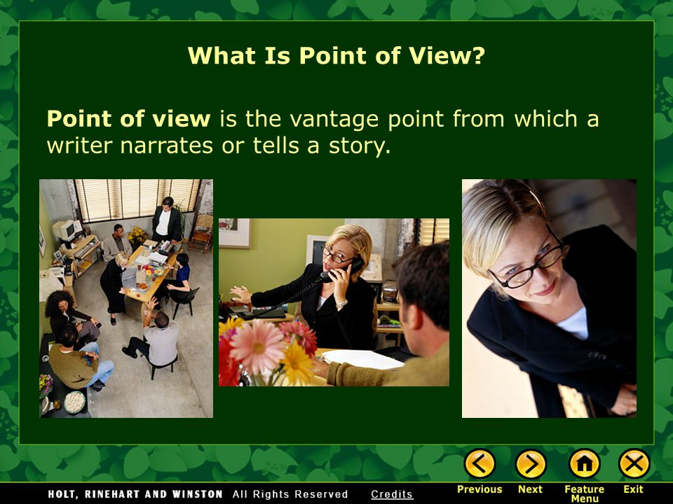 What Is Point of View Point of view is the vantage point from which a writer narrates or tells a story.