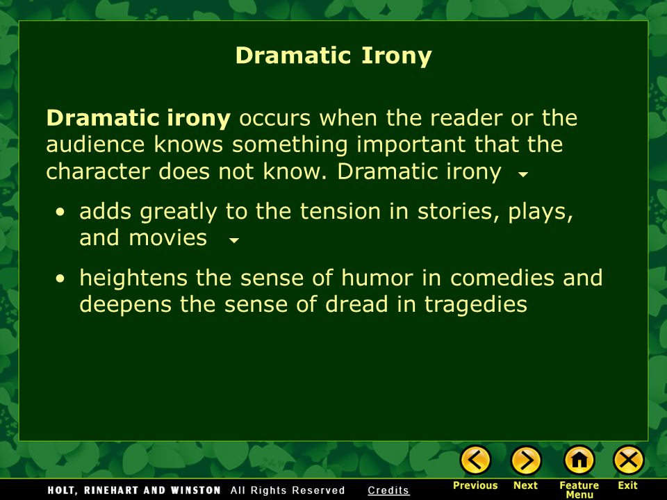 Dramatic Irony Dramatic irony occurs when the reader or the audience knows something important that the character does not know. Dramatic irony.