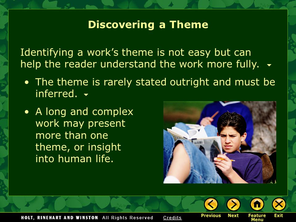Discovering a Theme Identifying a work's theme is not easy but can help the reader understand the work more fully.