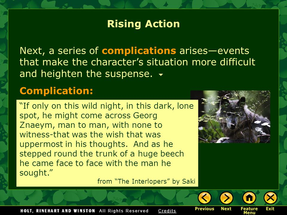 Rising Action Next, a series of complications arises—events that make the character's situation more difficult and heighten the suspense.