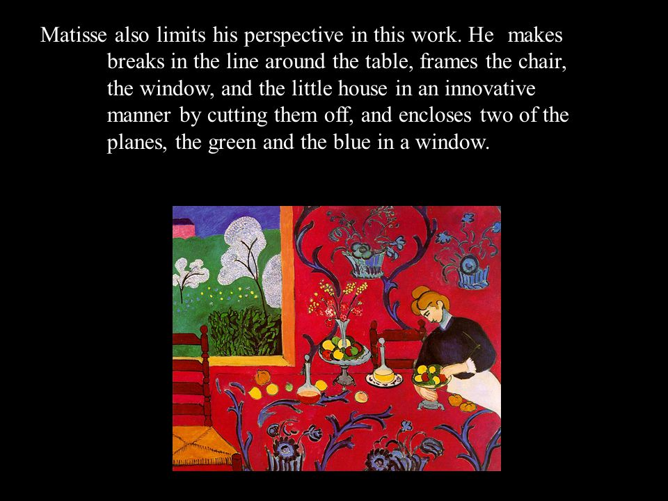 Matisse also limits his perspective in this work. He. makes