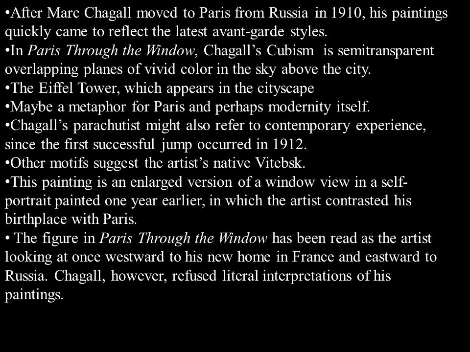 After Marc Chagall moved to Paris from Russia in 1910, his paintings quickly came to reflect the latest avant-garde styles.