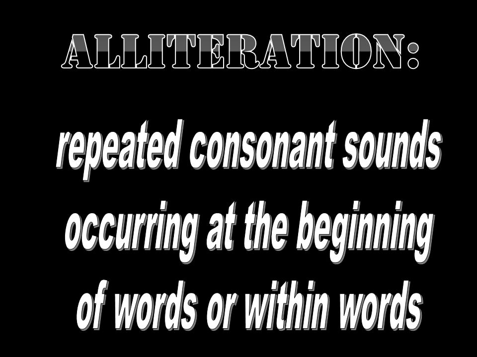 Alliteration: repeated consonant sounds occurring at the beginning