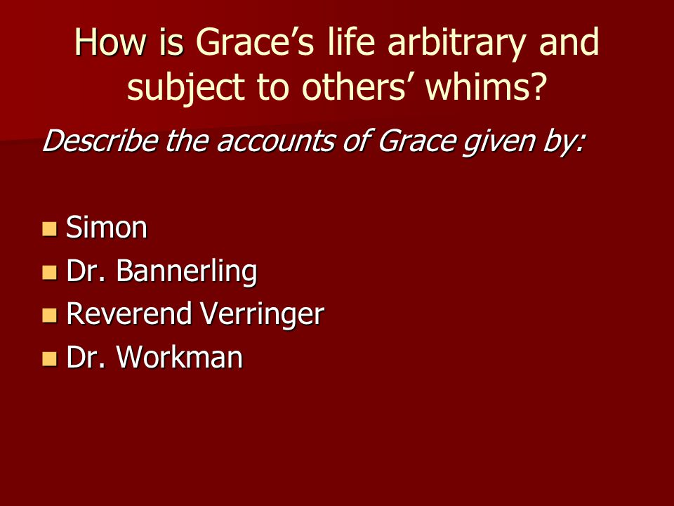 How is Grace's life arbitrary and subject to others' whims