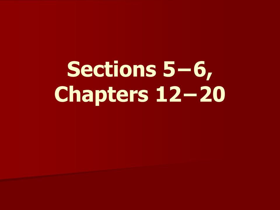 Sections 5−6, Chapters 12−20