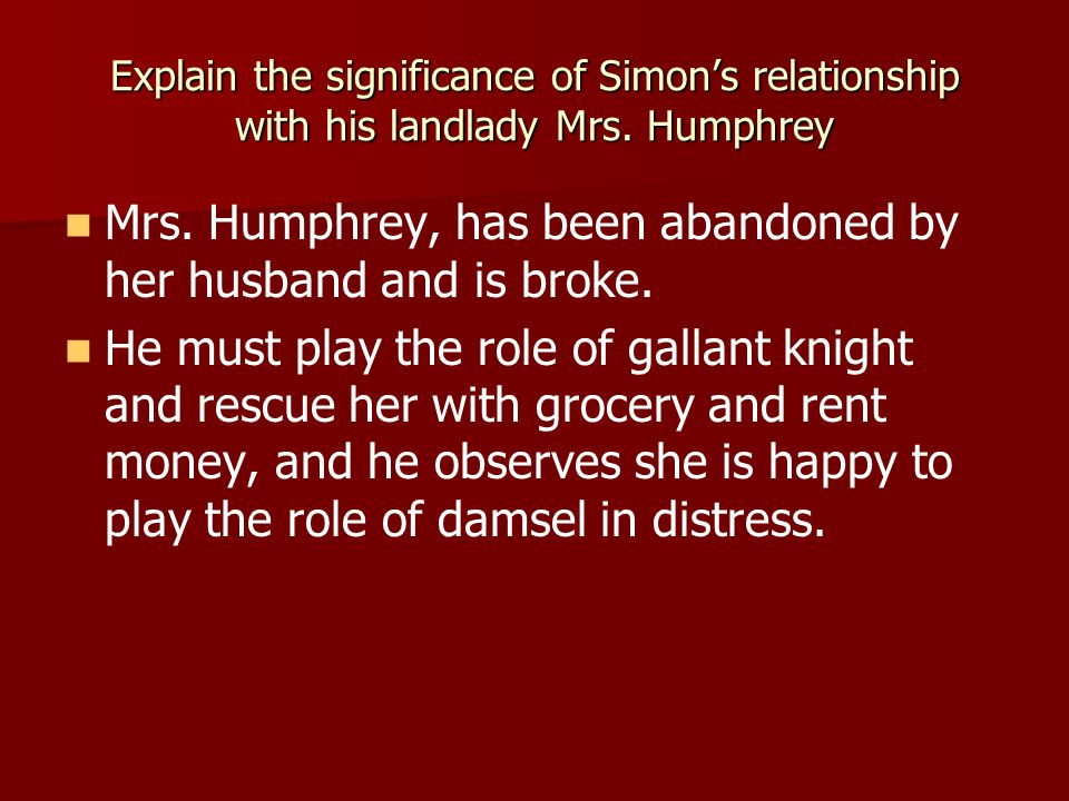 Mrs. Humphrey, has been abandoned by her husband and is broke.