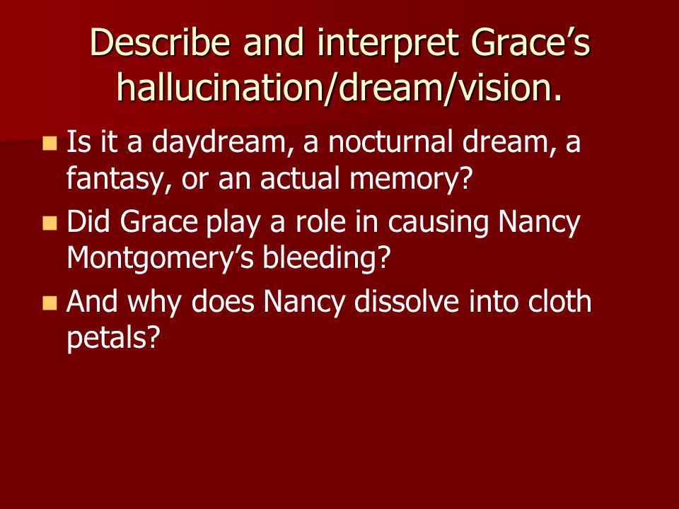 Describe and interpret Grace's hallucination/dream/vision.