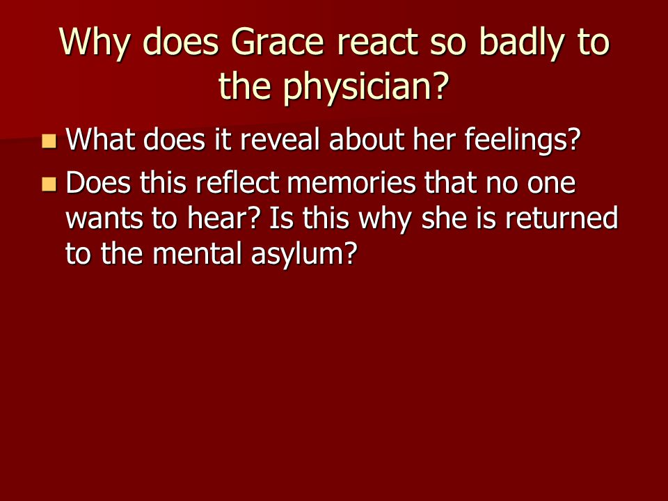Why does Grace react so badly to the physician
