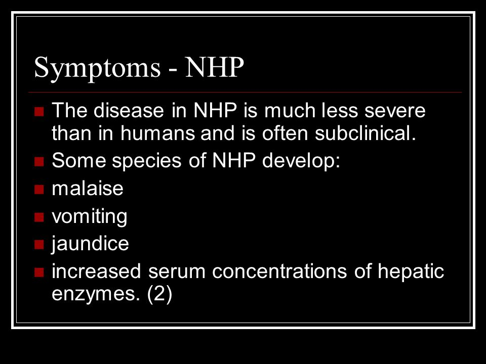 Symptoms - NHP The disease in NHP is much less severe than in humans and is often subclinical. Some species of NHP develop: