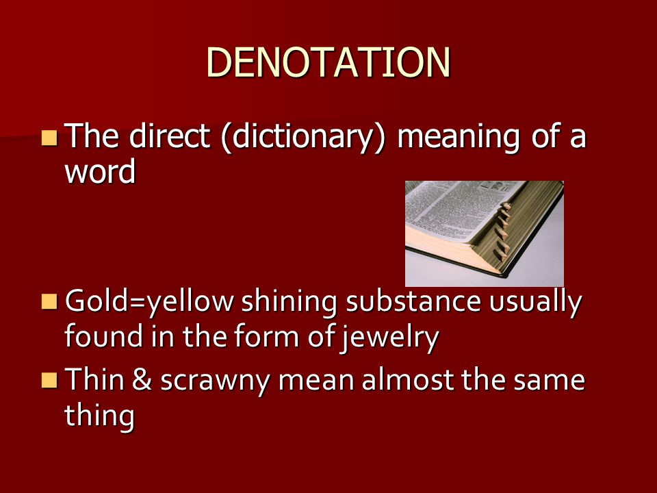 DENOTATION The direct (dictionary) meaning of a word