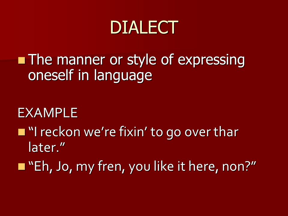 DIALECT The manner or style of expressing oneself in language EXAMPLE