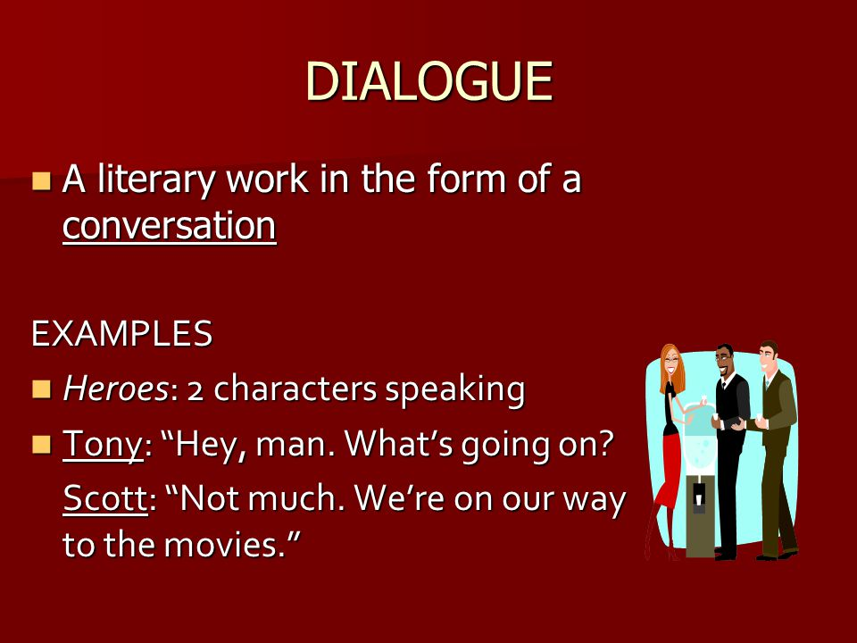 DIALOGUE A literary work in the form of a conversation EXAMPLES
