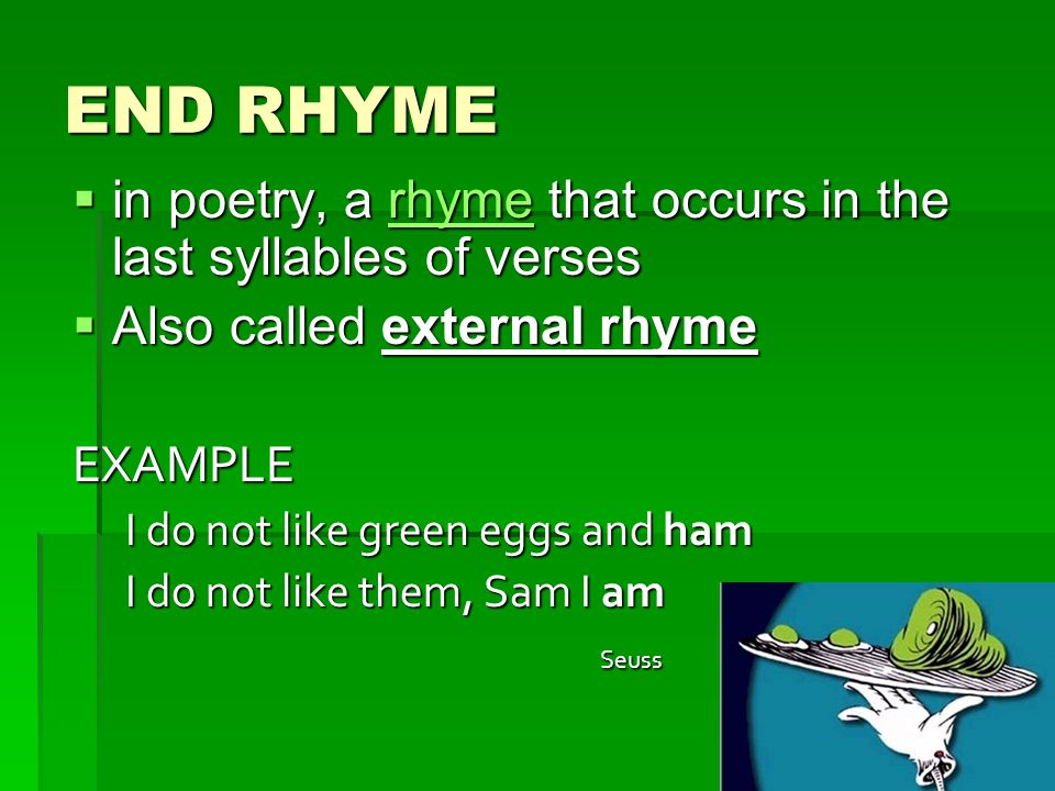 END RHYME in poetry, a rhyme that occurs in the last syllables of verses. Also called external rhyme.
