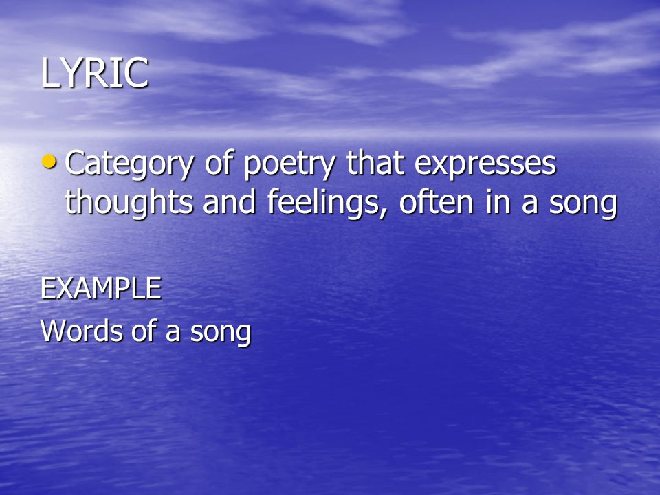 LYRIC Category of poetry that expresses thoughts and feelings, often in a song.
