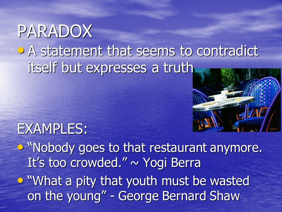 PARADOX A statement that seems to contradict itself but expresses a truth. EXAMPLES: