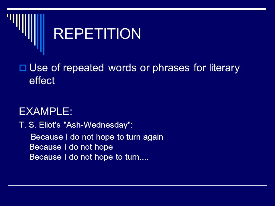 REPETITION Use of repeated words or phrases for literary effect