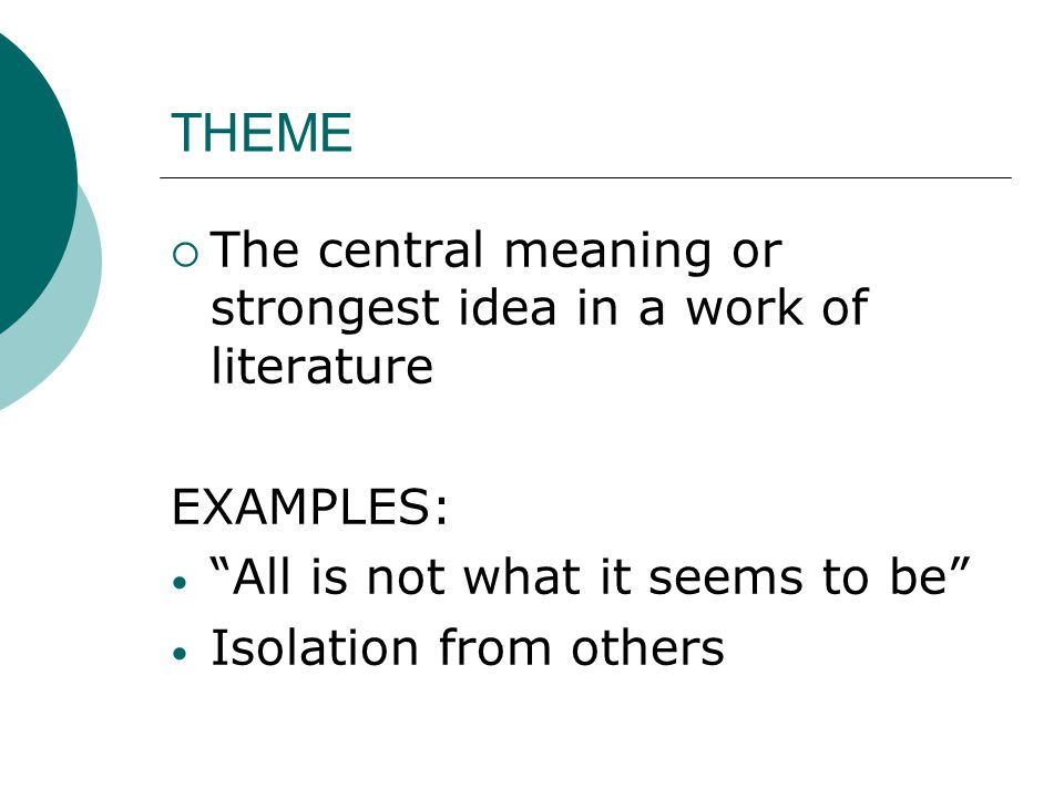THEME The central meaning or strongest idea in a work of literature