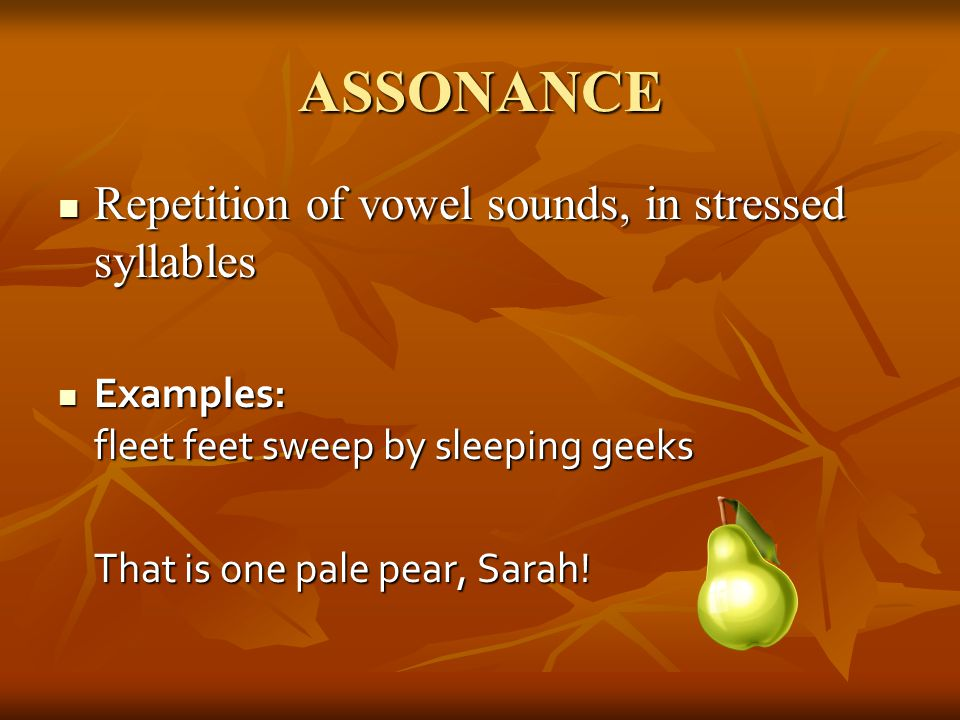 ASSONANCE Repetition of vowel sounds, in stressed syllables