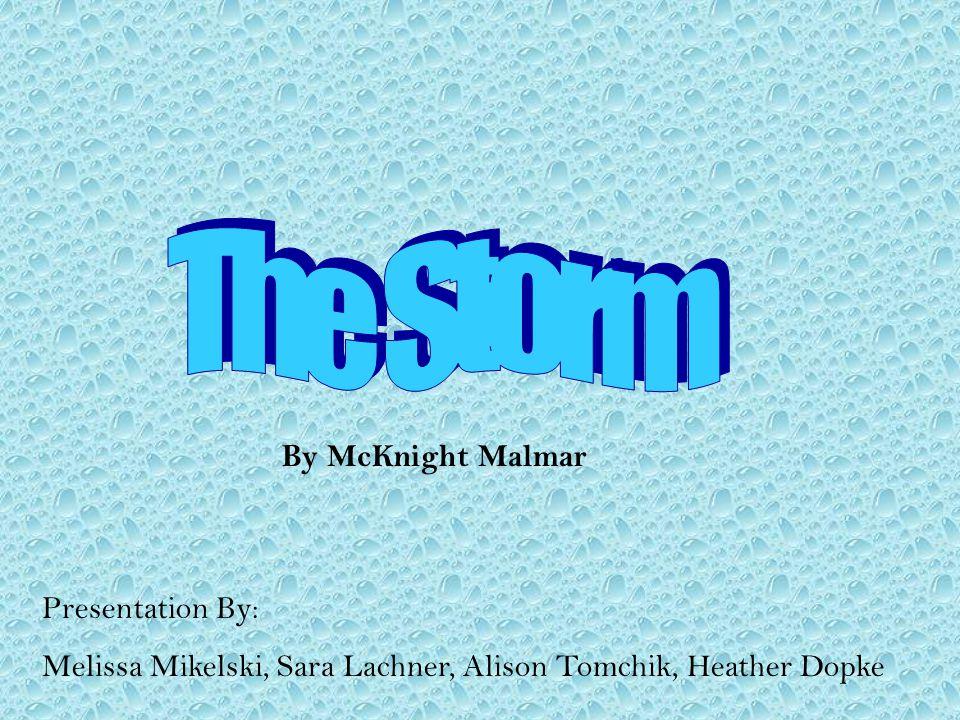The Storm By McKnight Malmar Presentation By: