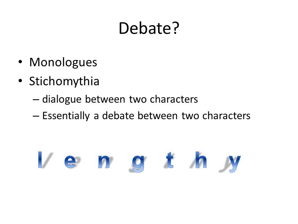 lengthy Debate Monologues Stichomythia