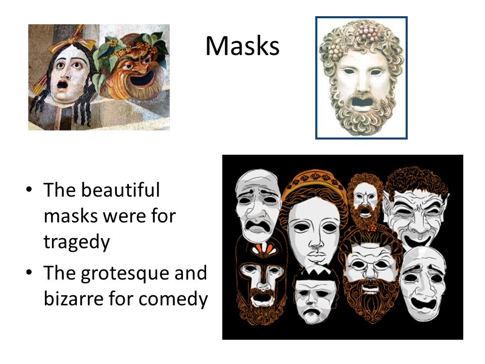 Masks The beautiful masks were for tragedy