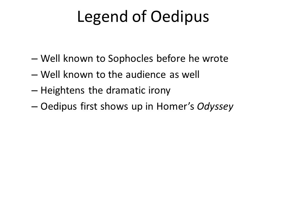 Legend of Oedipus Well known to Sophocles before he wrote