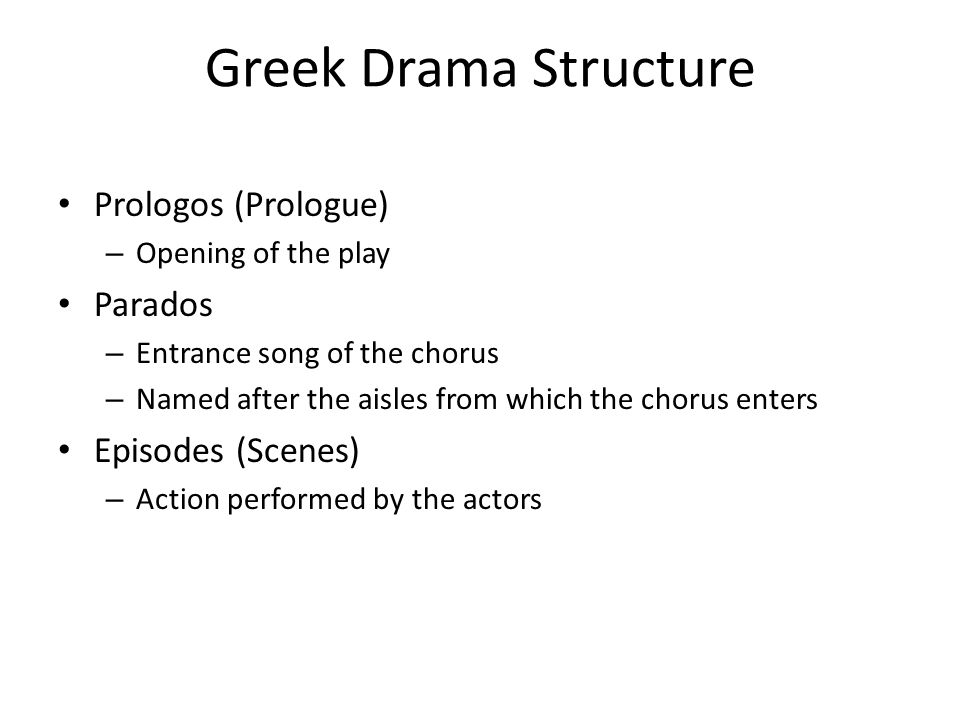 Greek Drama Structure Prologos (Prologue) Parados Episodes (Scenes)