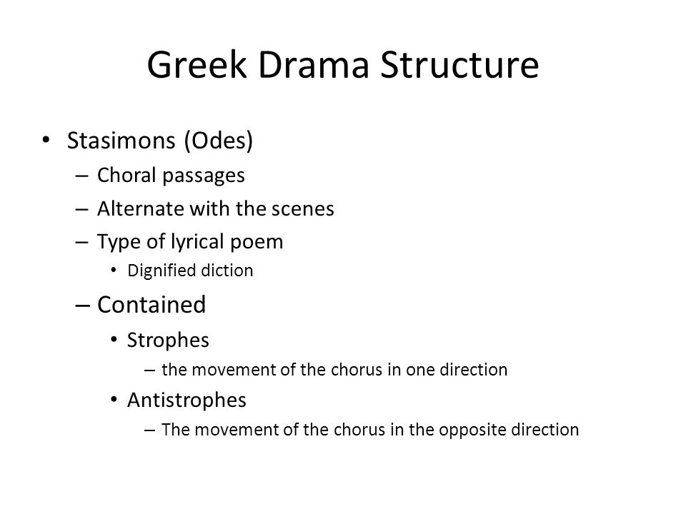 Greek Drama Structure Stasimons (Odes) Contained Choral passages