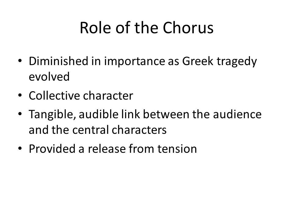 Role of the Chorus Diminished in importance as Greek tragedy evolved
