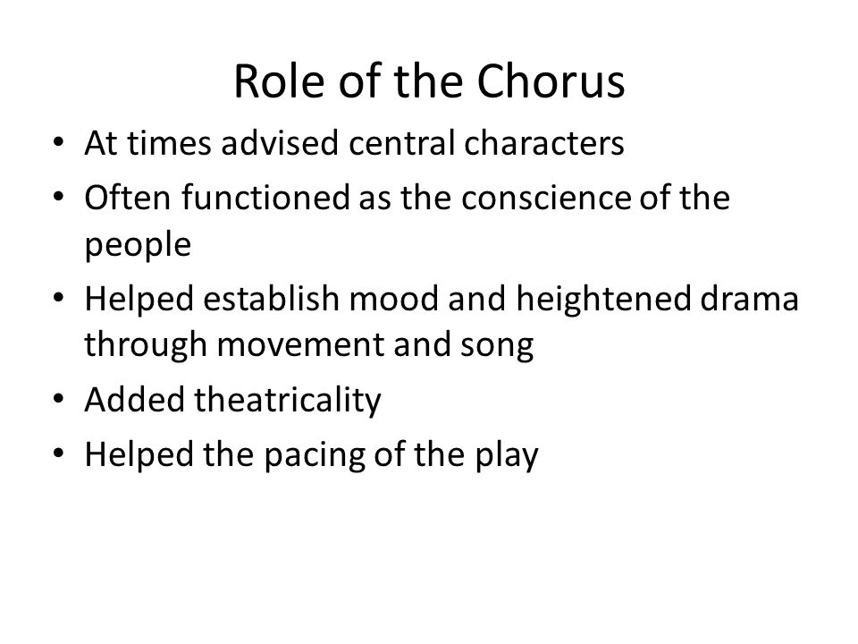 Role of the Chorus At times advised central characters