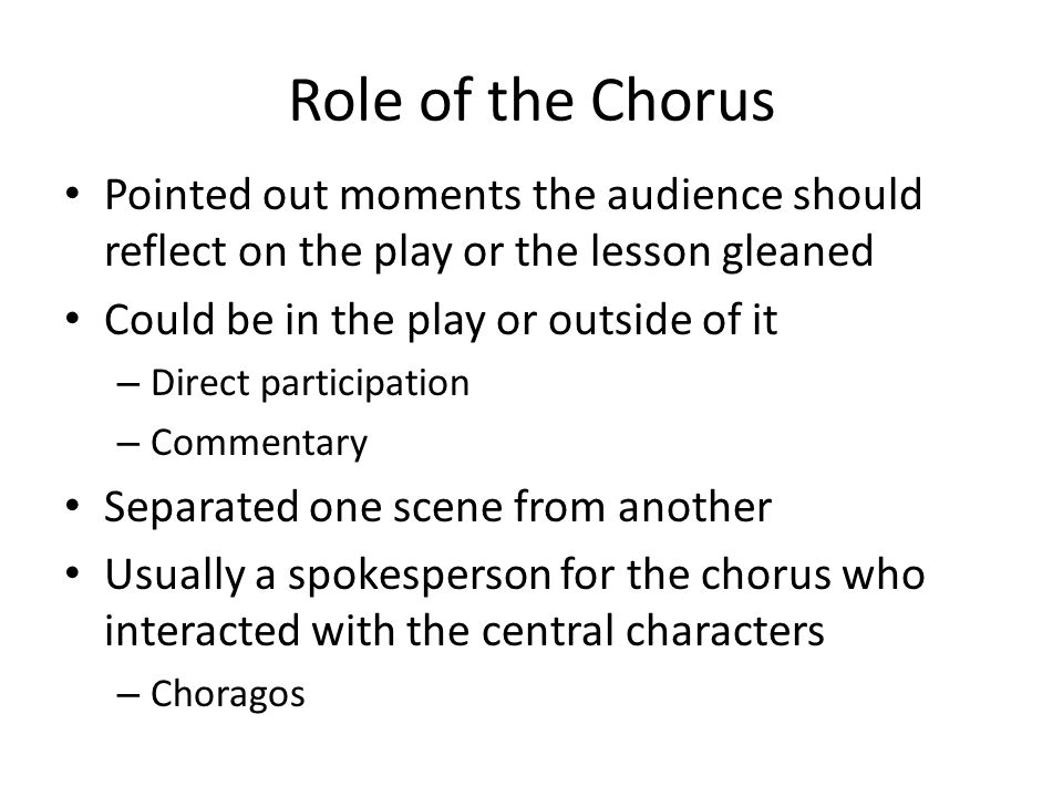 Role of the Chorus Pointed out moments the audience should reflect on the play or the lesson gleaned.