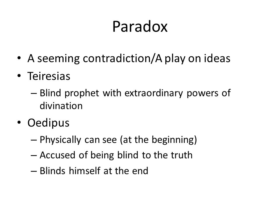 Paradox A seeming contradiction/A play on ideas Teiresias Oedipus