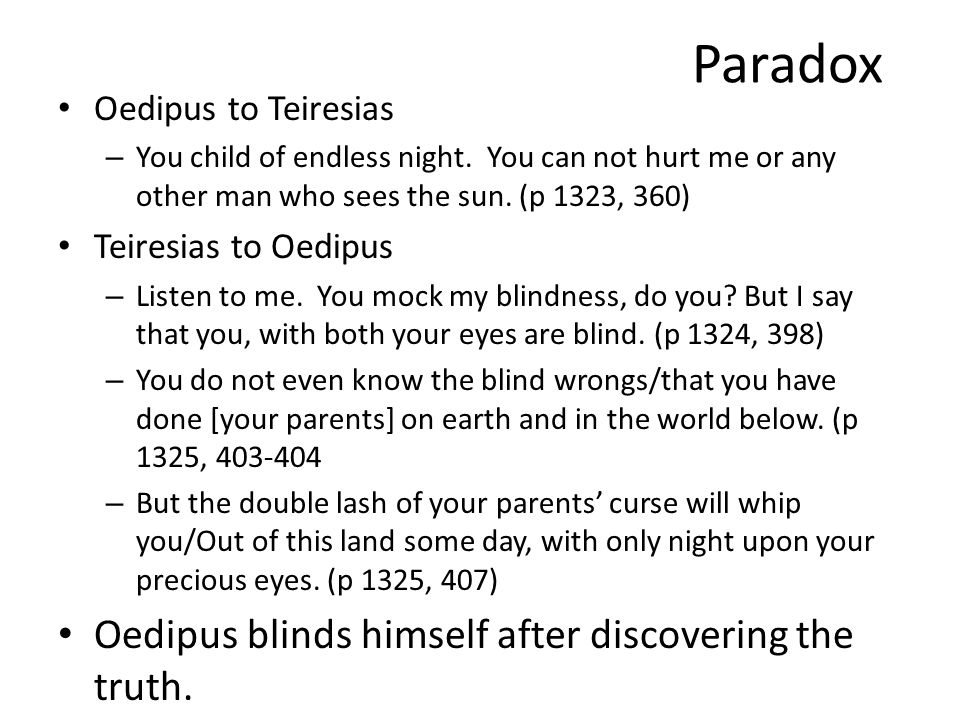 Paradox Oedipus blinds himself after discovering the truth.