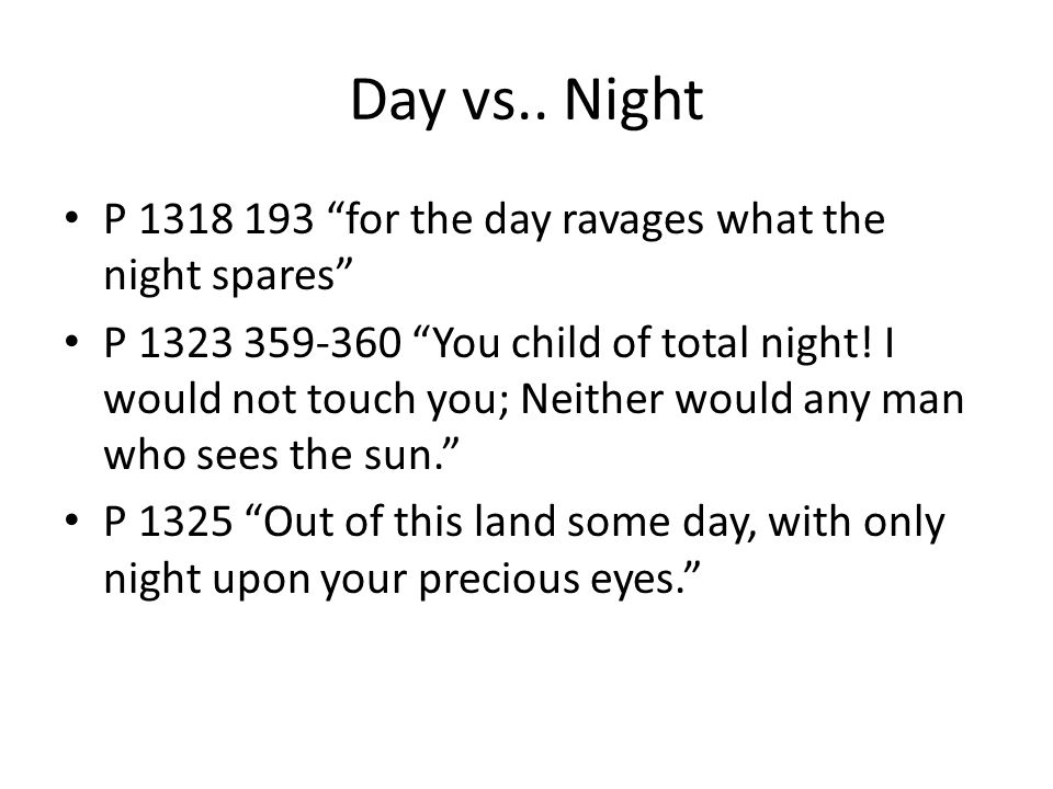 Day vs.. Night P 1318 193 for the day ravages what the night spares