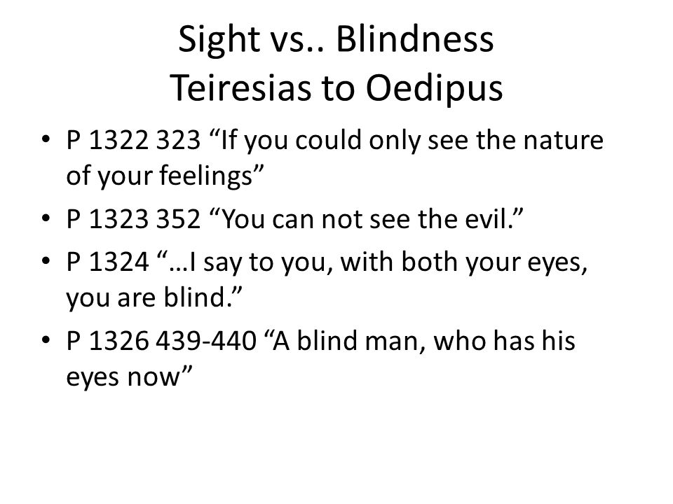 oedipus blindness and sight essay Need sample essay on oedipus the king oedipus the king essays oedipus the king is an ancient tragedy written by the great philosopher sight and blindness.