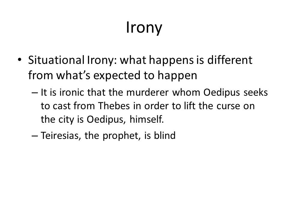 Irony Situational Irony: what happens is different from what's expected to happen.