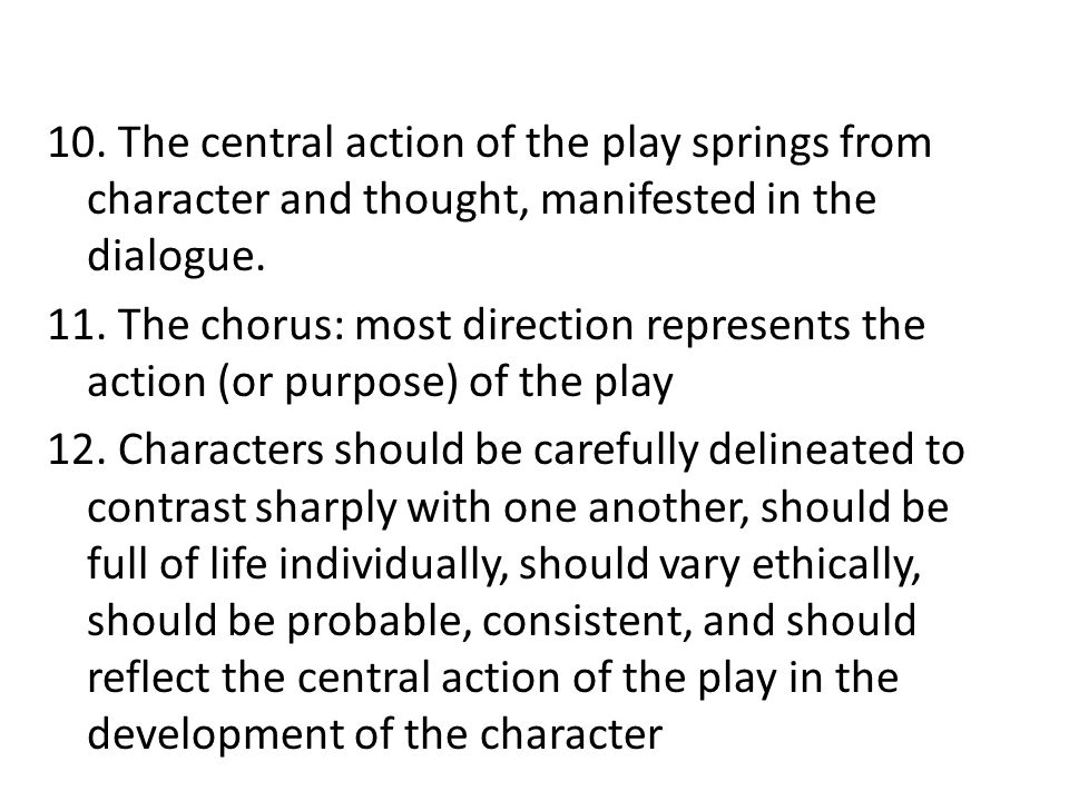 10. The central action of the play springs from character and thought, manifested in the dialogue.