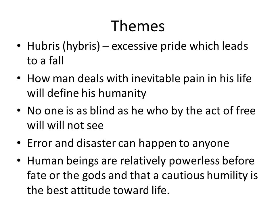 Themes Hubris (hybris) – excessive pride which leads to a fall