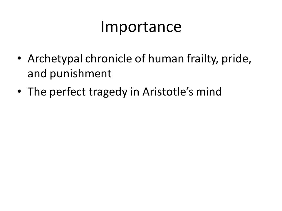 Importance Archetypal chronicle of human frailty, pride, and punishment.