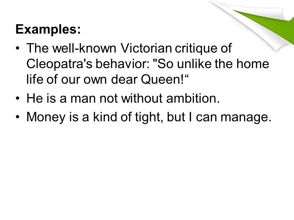 Examples: The well-known Victorian critique of Cleopatra s behavior: So unlike the home life of our own dear Queen!
