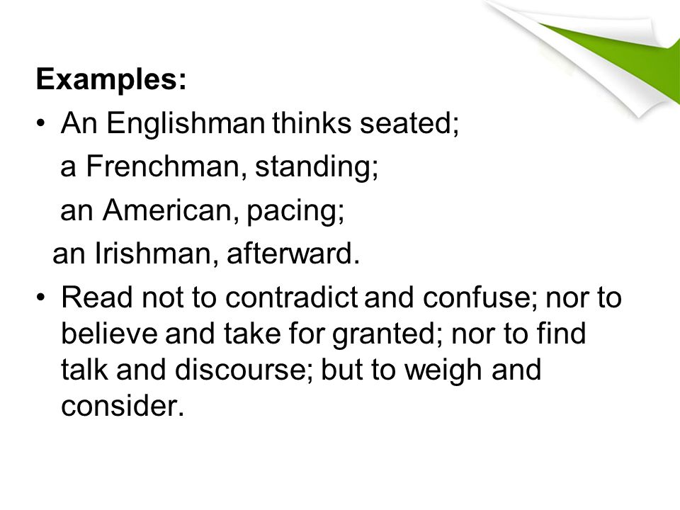 Examples: An Englishman thinks seated; a Frenchman, standing; an American, pacing; an Irishman, afterward.